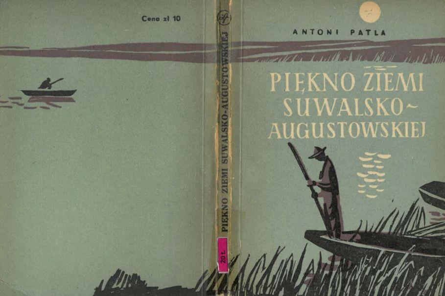 Antoni Patla - Piękno Ziemi Suwalsko - Augustowskiej